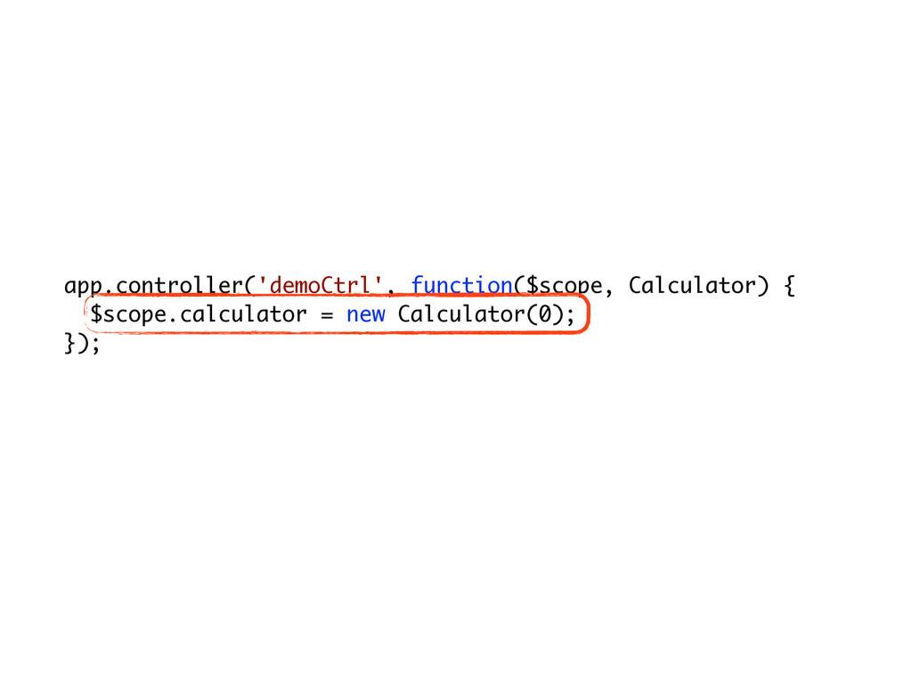 app.controller('demoCtrl', function($scope, Cal...