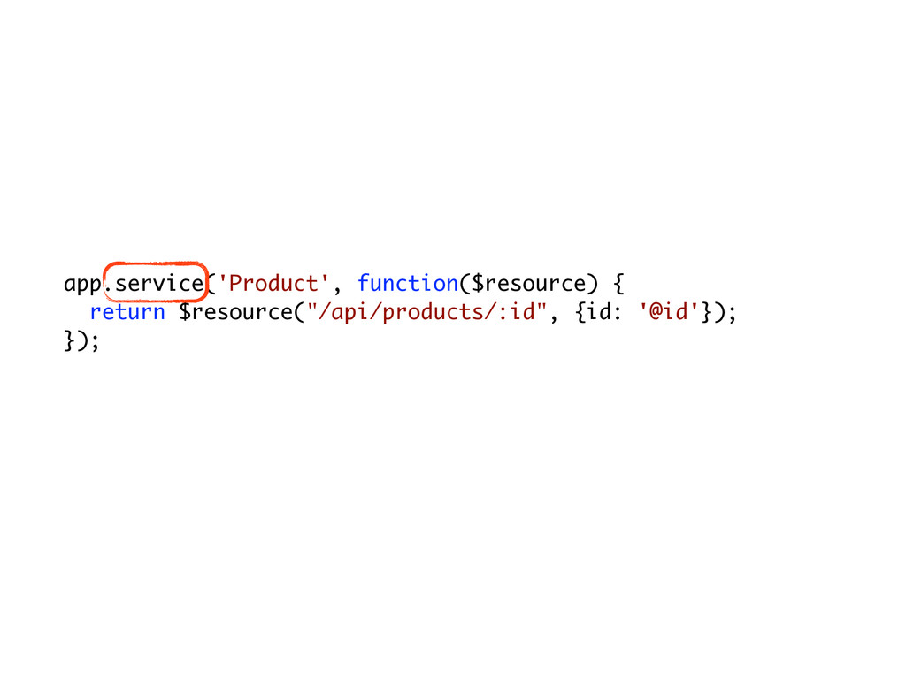 app.service('Product', function($resource) { re...