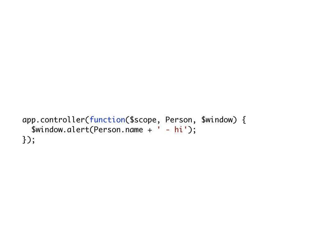app.controller(function($scope, Person, $window...