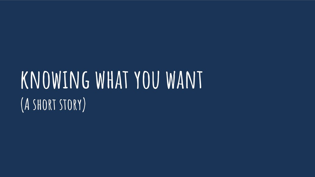 knowing what you want (A short story)
