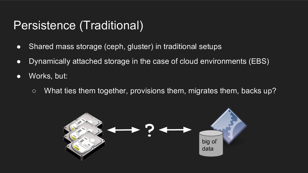 Persistence (Traditional) ● Shared mass storage...