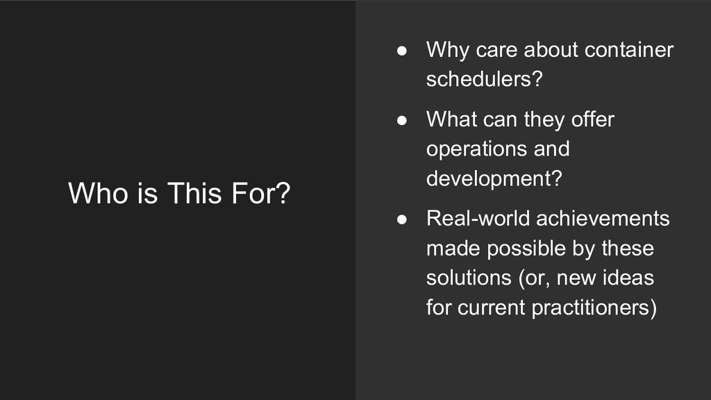 Who is This For? ● Why care about container sch...