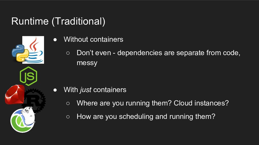 Runtime (Traditional) ● Without containers ○ Do...