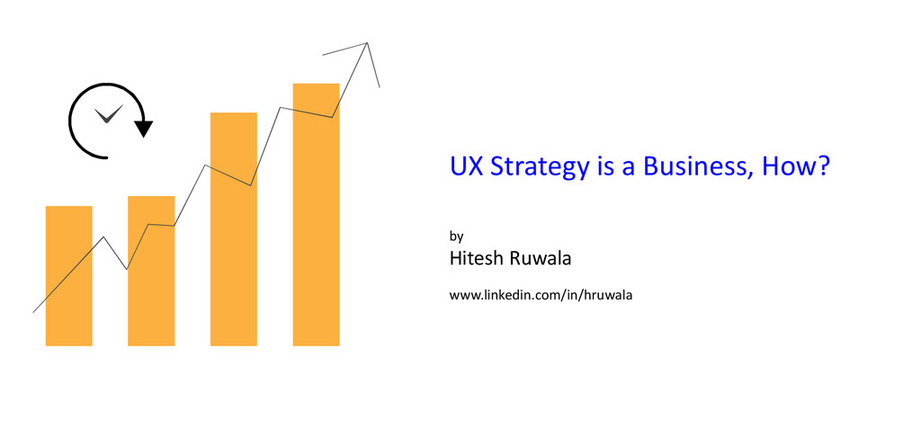 UX Strategy is a Business, How? by Hitesh Ruwal...