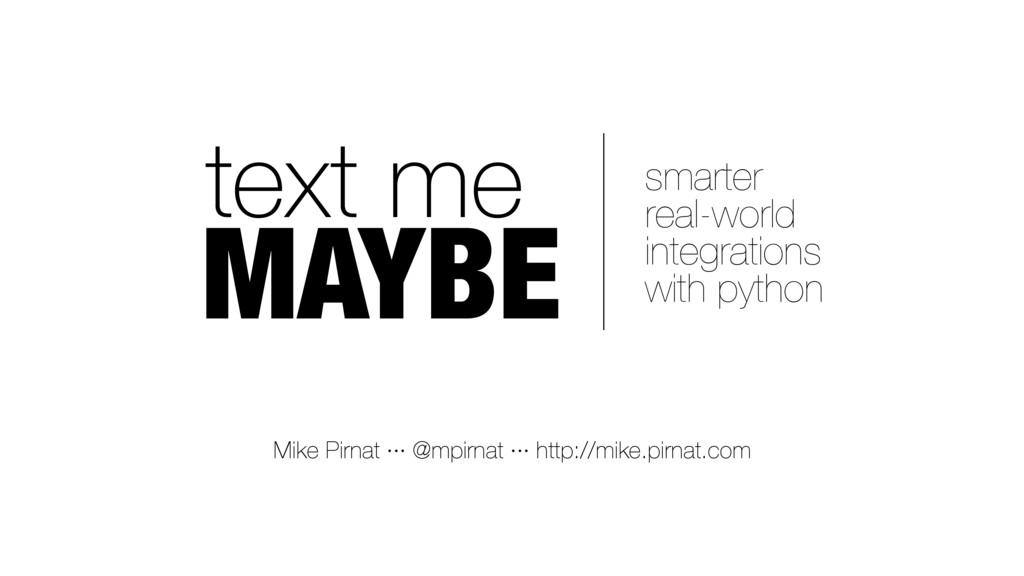 text me MAYBE smarter real-world integrations w...