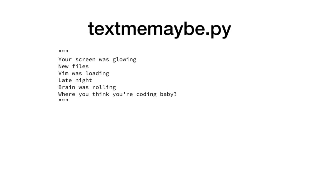 """textmemaybe.py """""""""""" Your screen was glowing New ..."""