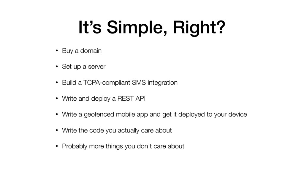 It's Simple, Right? • Buy a domain • Set up a s...
