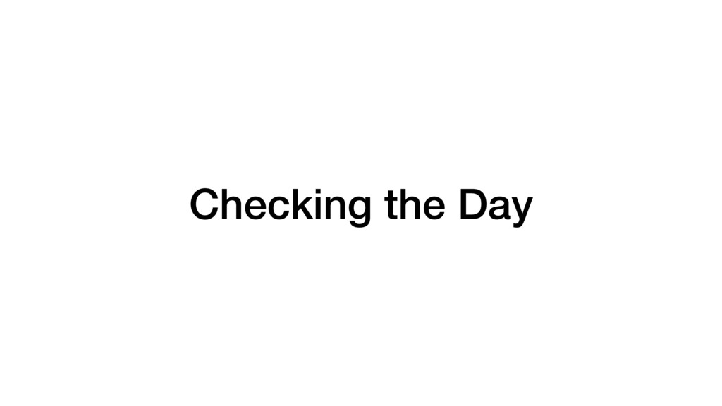 Checking the Day