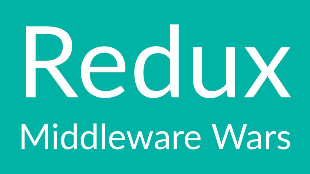 Redux Middleware Wars