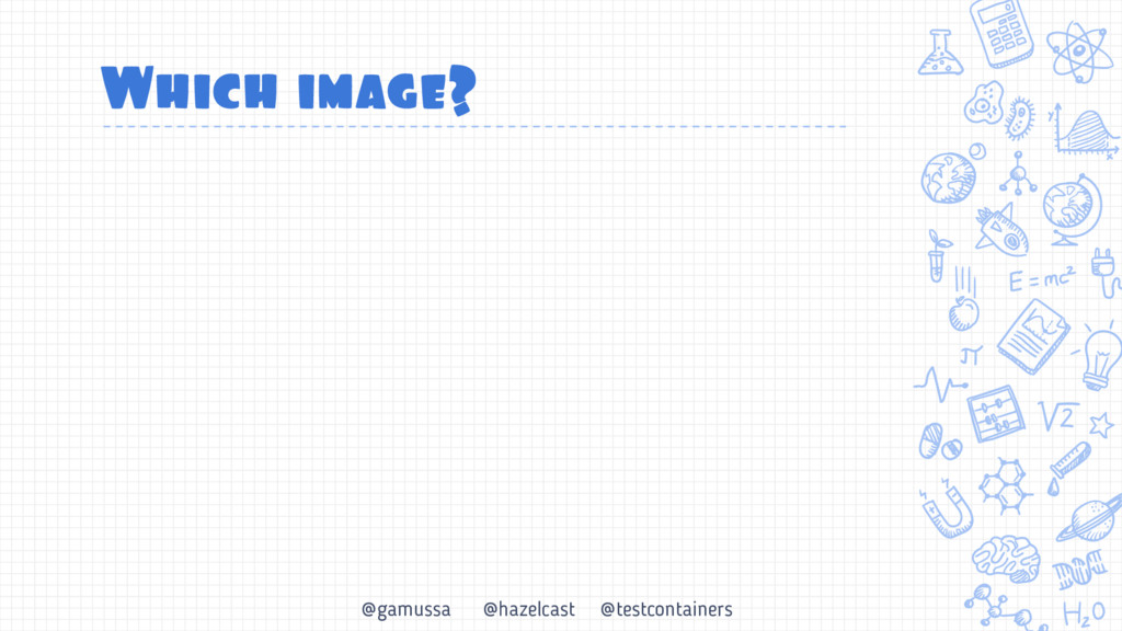@gamussa @hazelcast @testcontainers Which image?