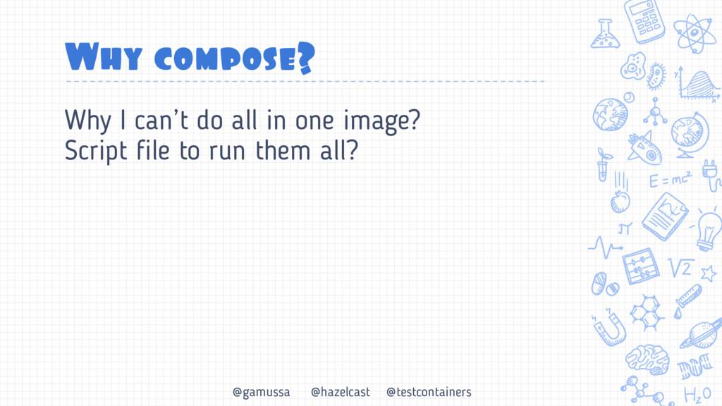 @gamussa @hazelcast @testcontainers Why compose...