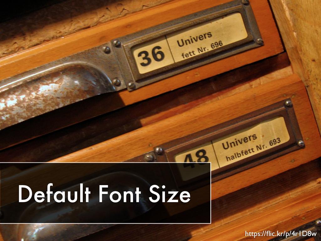Default Font Size https://flic.kr/p/4r1D8w