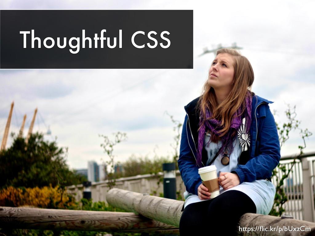 Thoughtful CSS https://flic.kr/p/bUxzCm