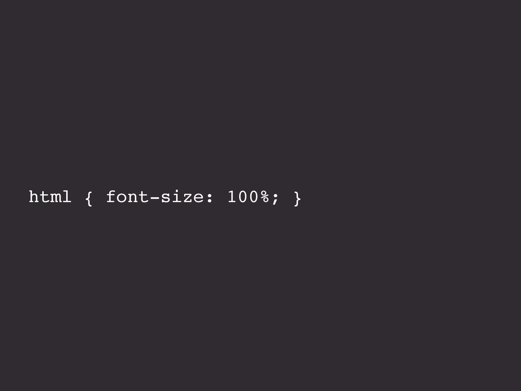 html { font-size: 100%; }