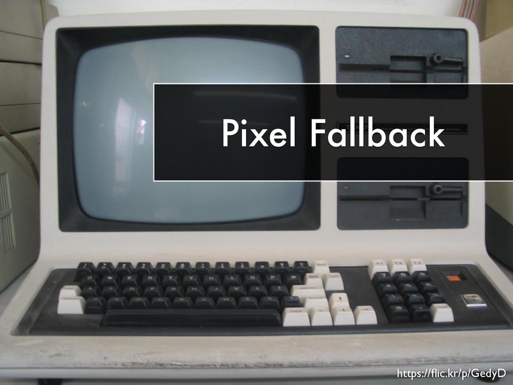 Pixel Fallback https://flic.kr/p/GedyD