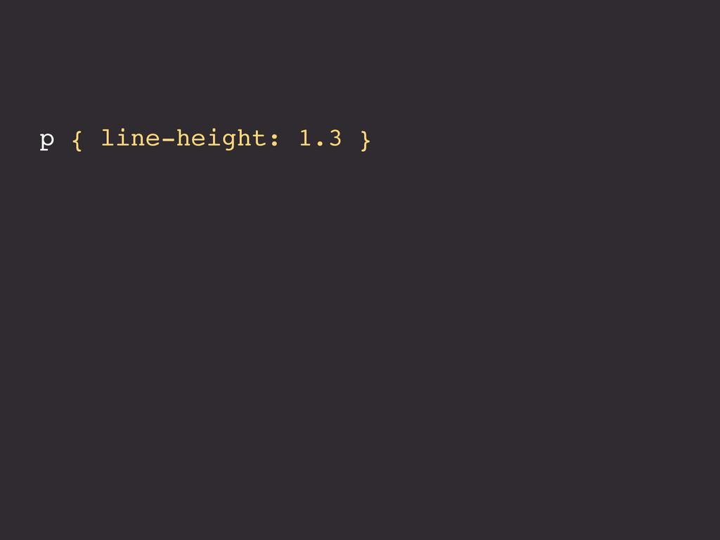 p { line-height: 1.3 }