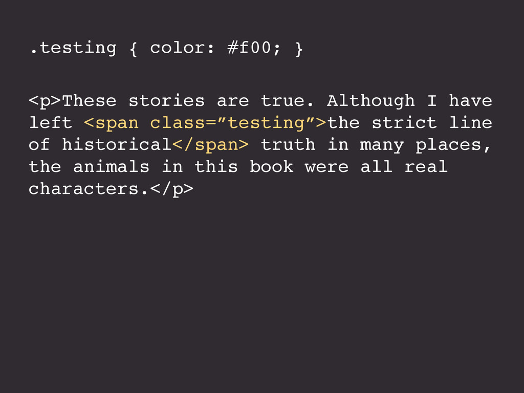 .testing { color: #f00; } <p>These stories are ...