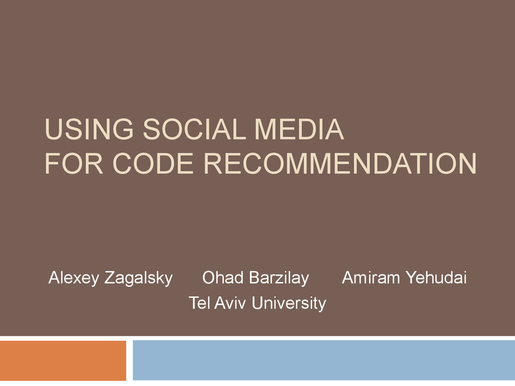 USING SOCIAL MEDIA FOR CODE RECOMMENDATION Alex...