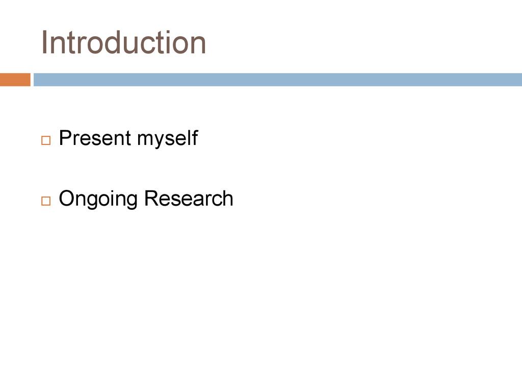 Introduction  Present myself  Ongoing Research