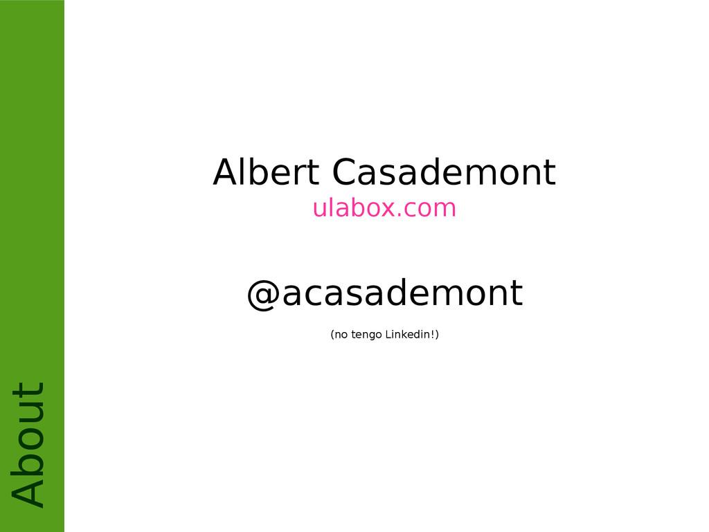 About Albert Casademont ulabox.com @acasademont...