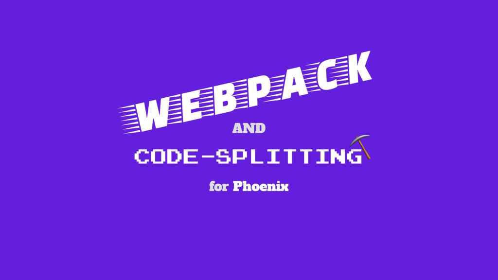 WEBPACK AND CODE-SPLITTING ⛏ for Phoenix