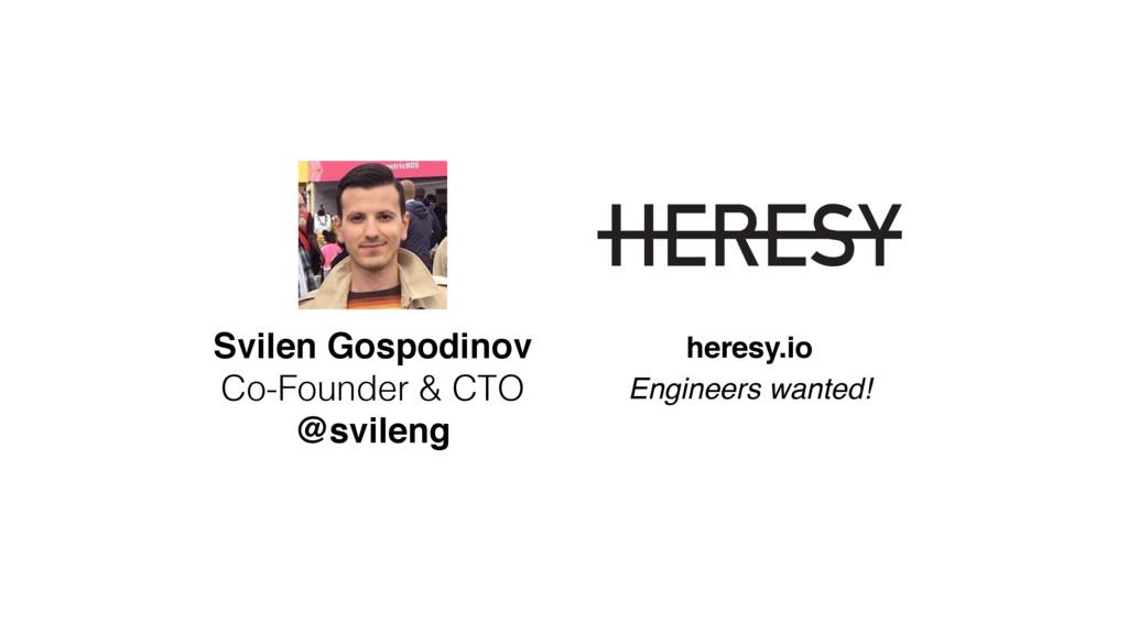 Svilen Gospodinov Co-Founder & CTO @svileng Eng...