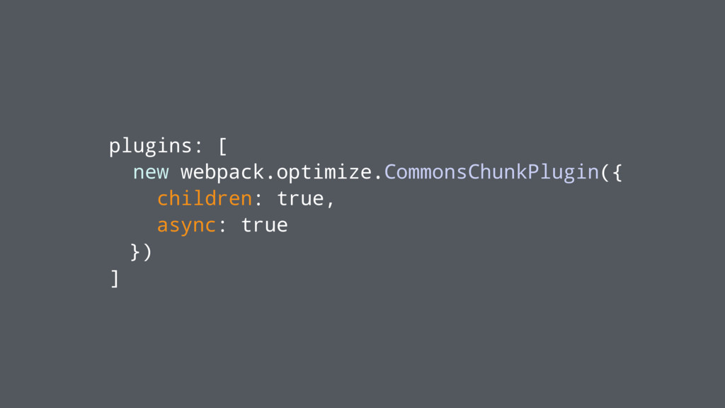 plugins: [ new webpack.optimize.CommonsChunkPlu...
