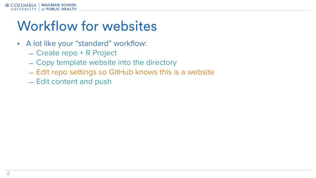 "8 • A lot like your ""standard"" workflow: – Crea..."