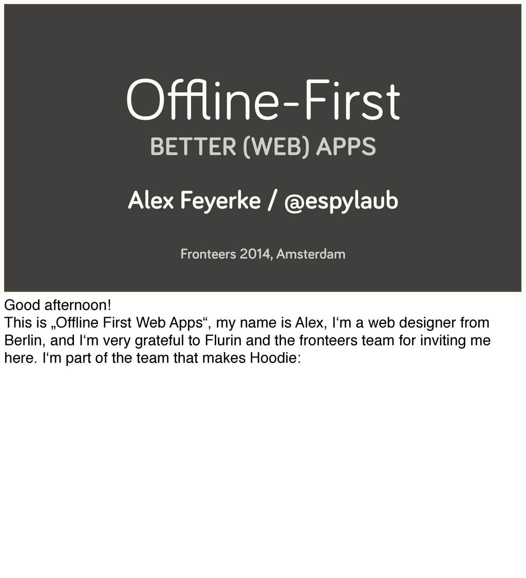 Offline-First BETTER (WEB) APPS Alex Feyerke / @e...