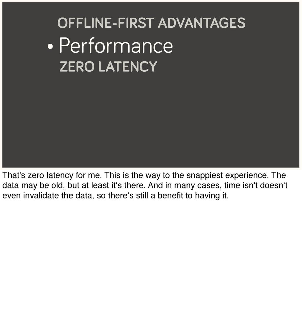 • Performance ZERO LATENCY OFFLINE-FIRST ADVANT...