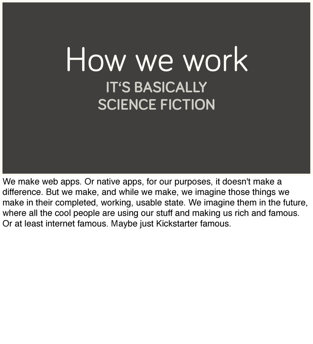 How we work IT'S BASICALLY SCIENCE FICTION We m...