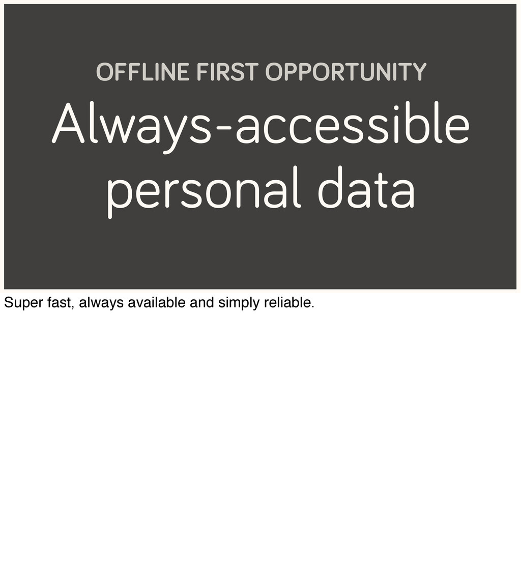 Always-accessible personal data OFFLINE FIRST O...