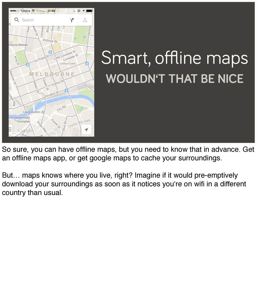 Smart, offline maps WOULDN'T THAT BE NICE So sure...