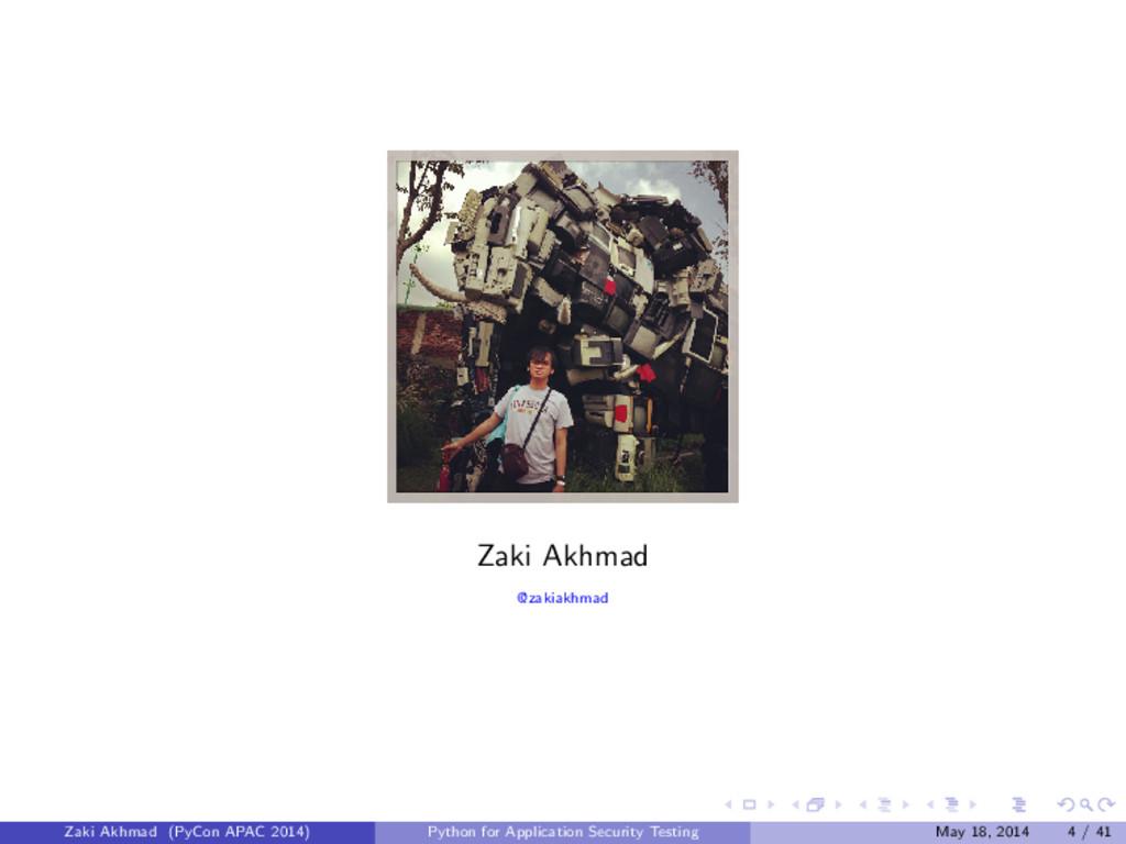 Zaki Akhmad @zakiakhmad Zaki Akhmad (PyCon APAC...