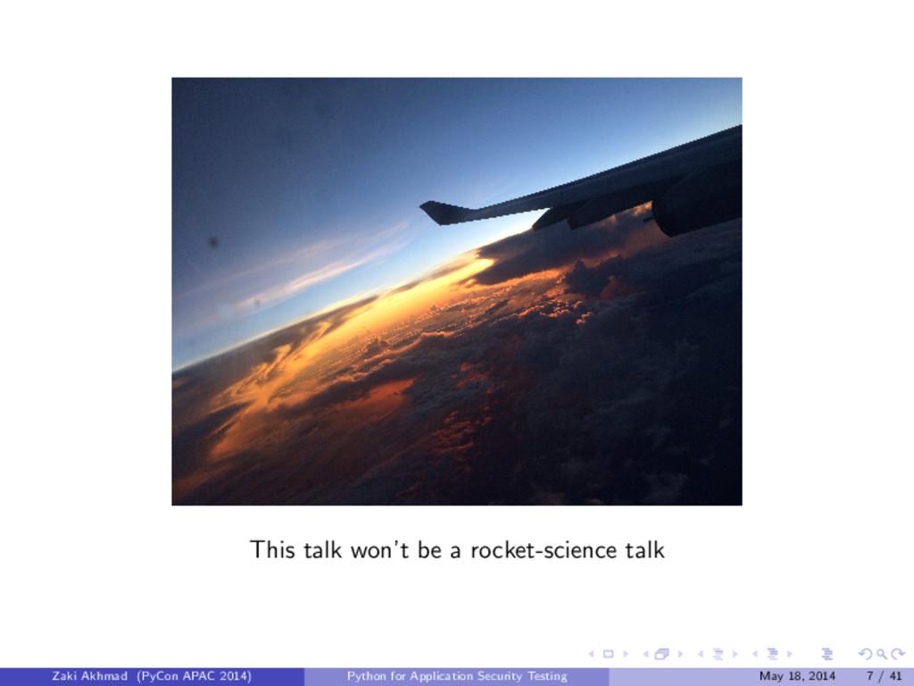 This talk won't be a rocket-science talk Zaki A...