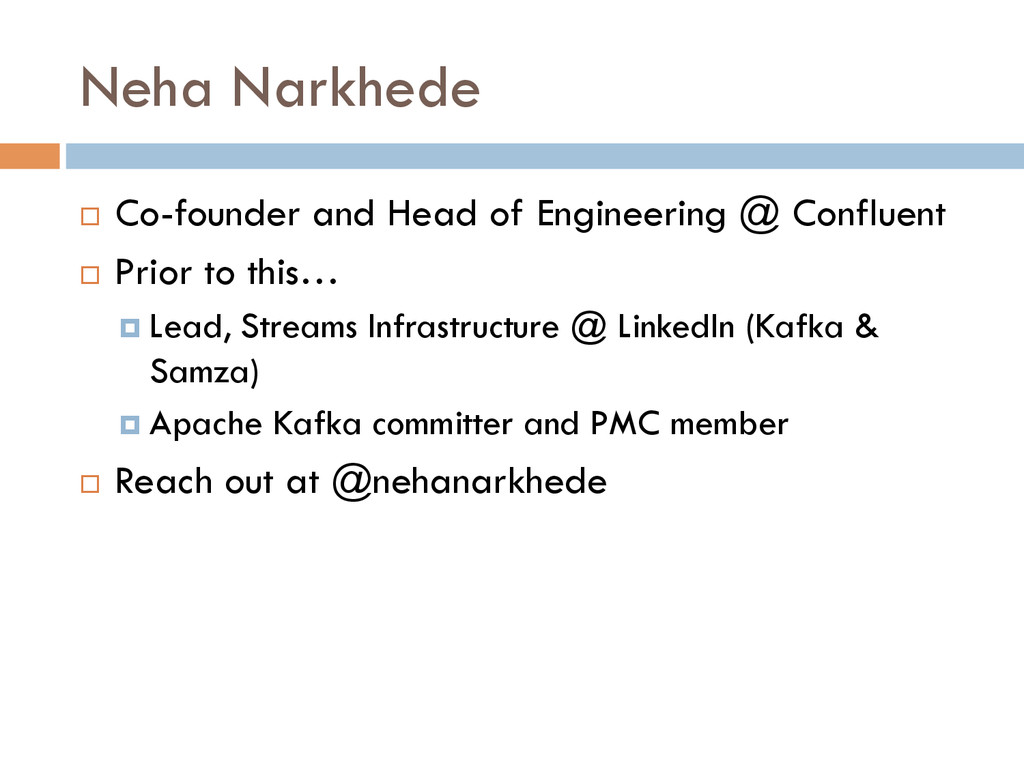 Neha Narkhede ¨ Co-founder and Head of Engine...