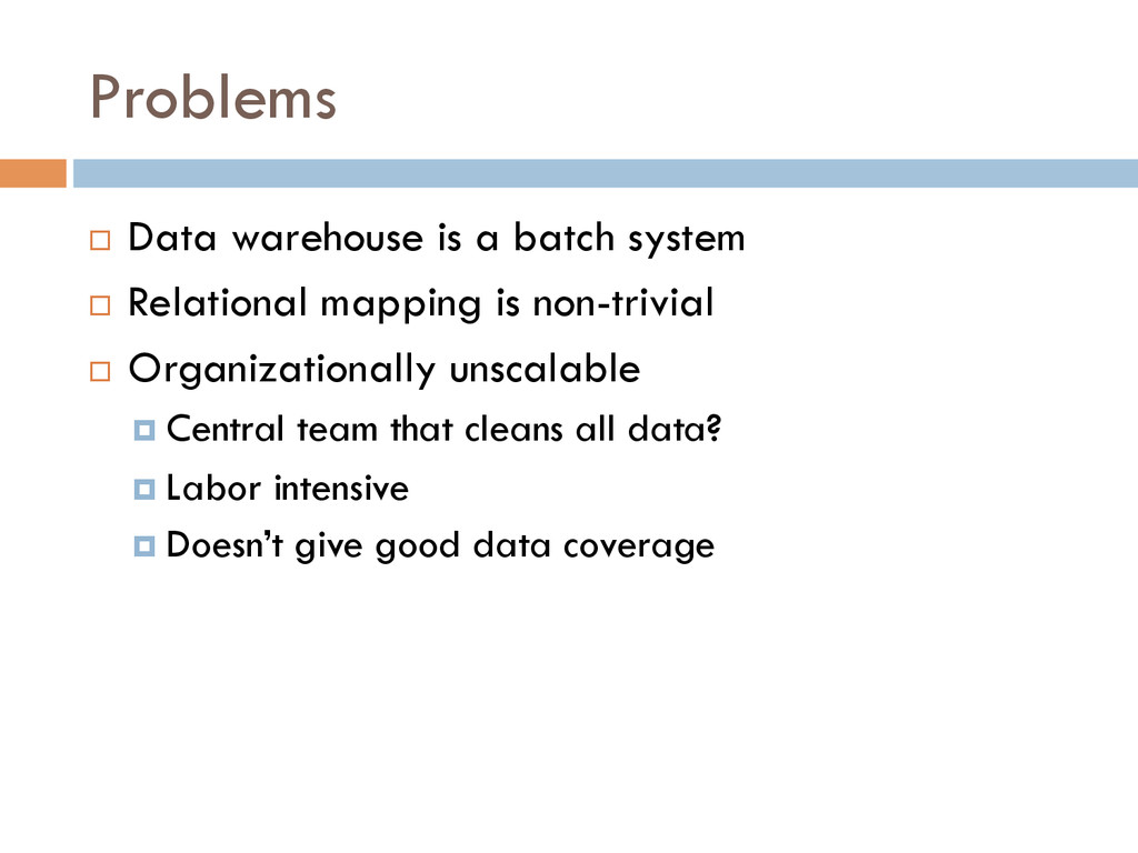 Problems ¨ Data warehouse is a batch system ¨...