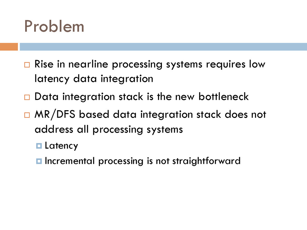 Problem ¨ Rise in nearline processing systems...