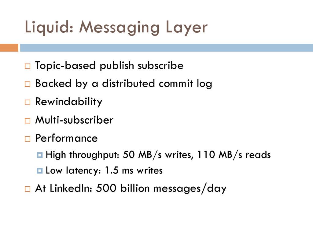 Liquid: Messaging Layer ¨ Topic-based publish...