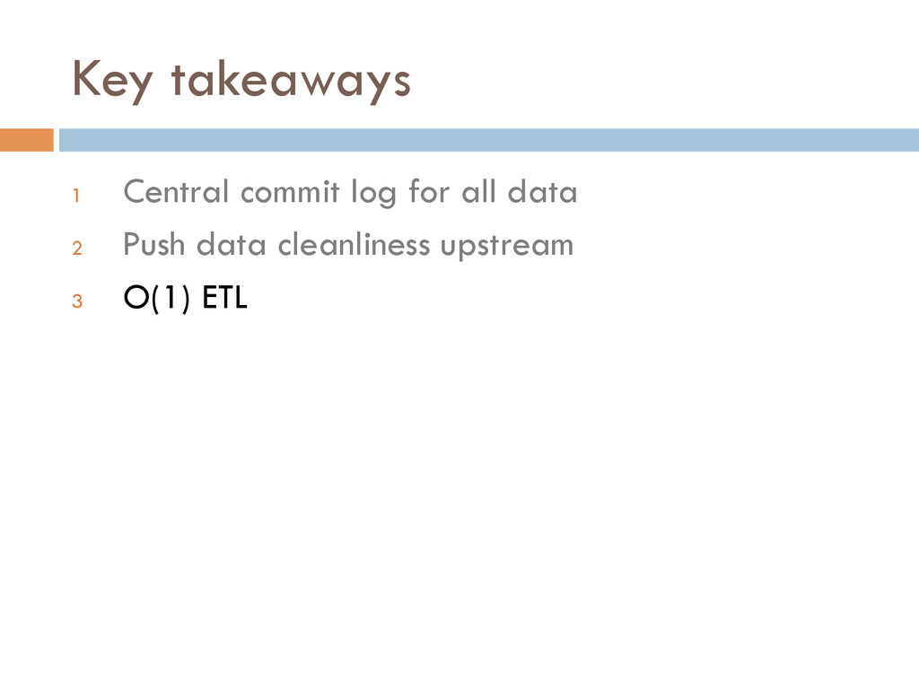 Key takeaways 1 Central commit log for all dat...