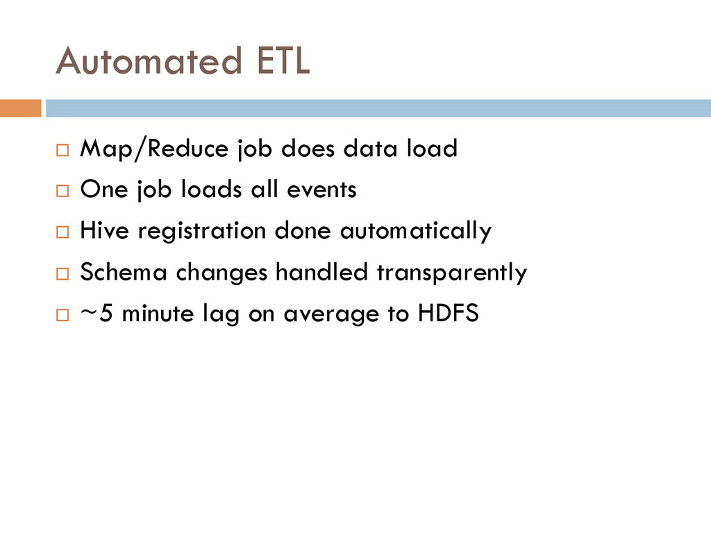 Automated ETL ¨ Map/Reduce job does data load...