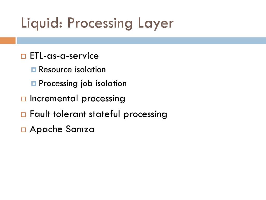 Liquid: Processing Layer ¨ ETL-as-a-service ¤...