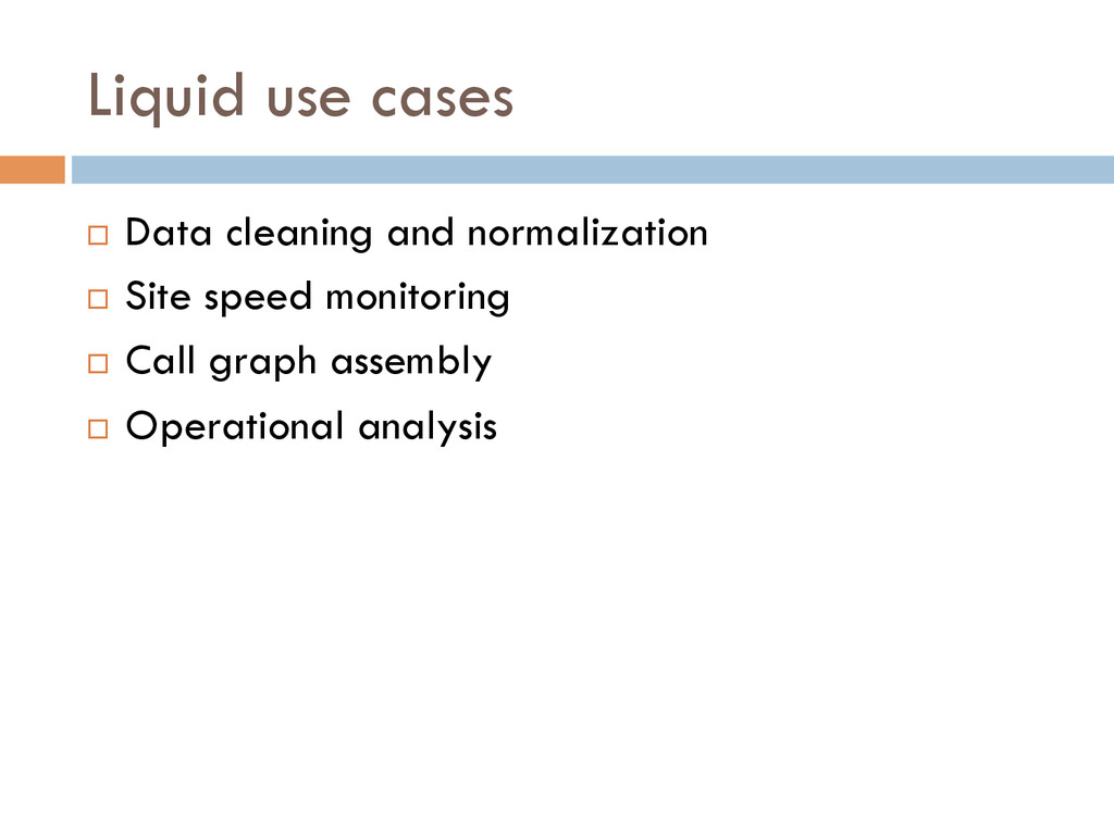 Liquid use cases ¨ Data cleaning and normaliz...