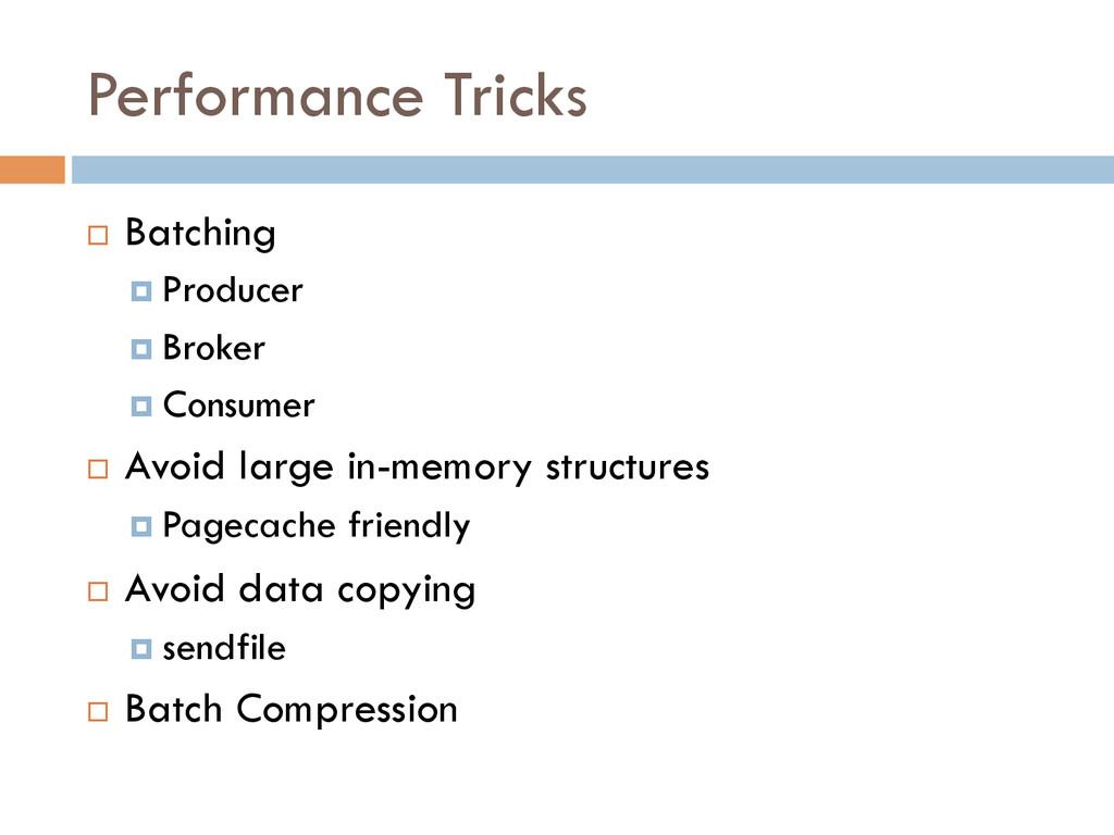 Performance Tricks ¨ Batching ¤ Producer ¤...