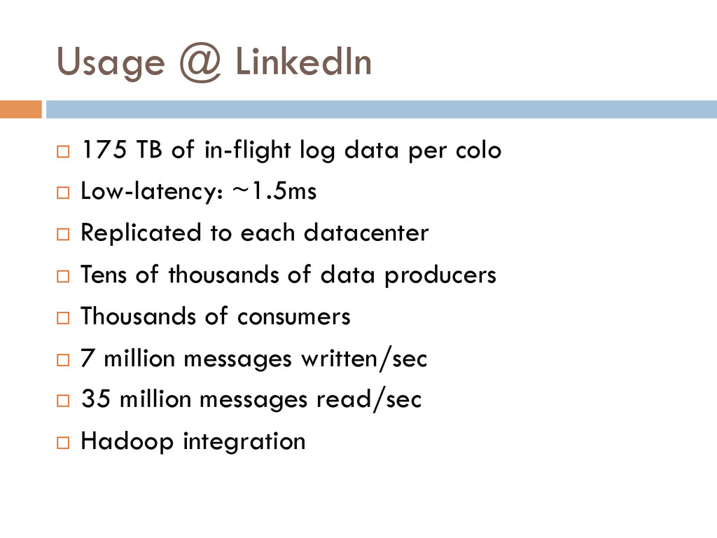 Usage @ LinkedIn ¨ 175 TB of in-flight log da...