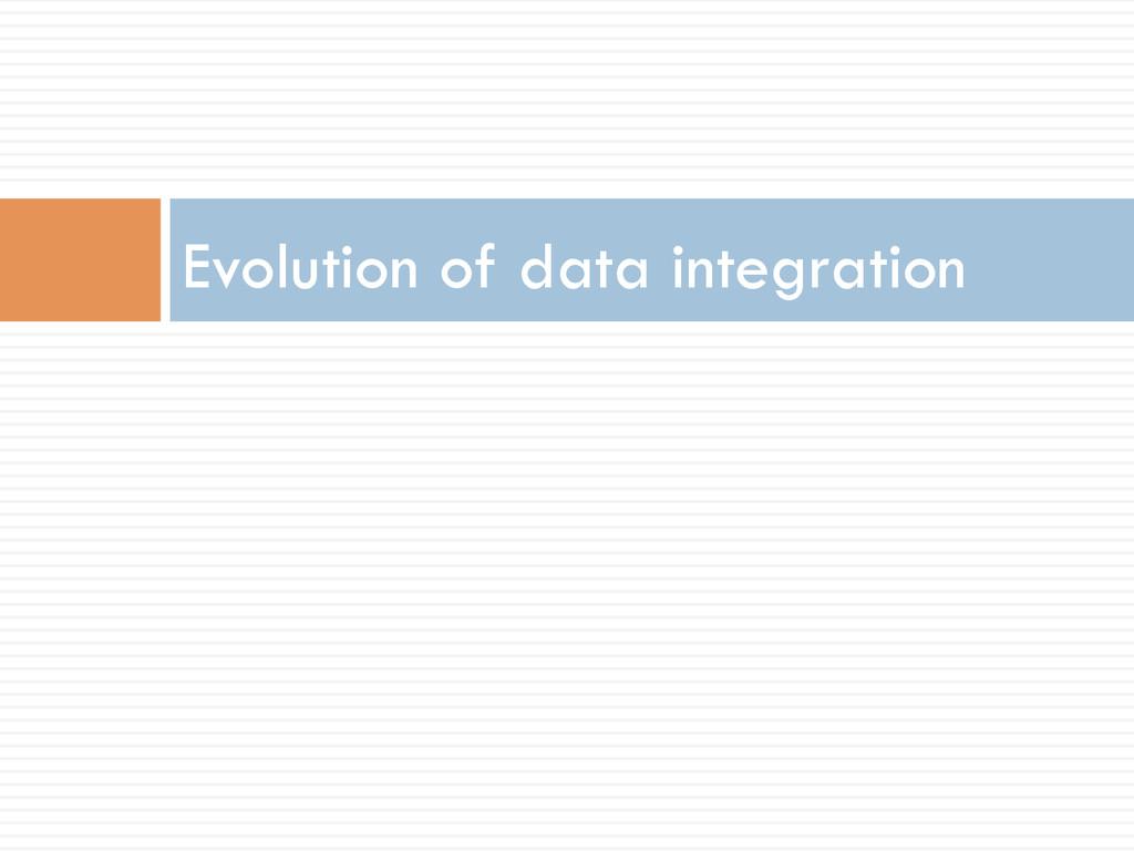 Evolution of data integration