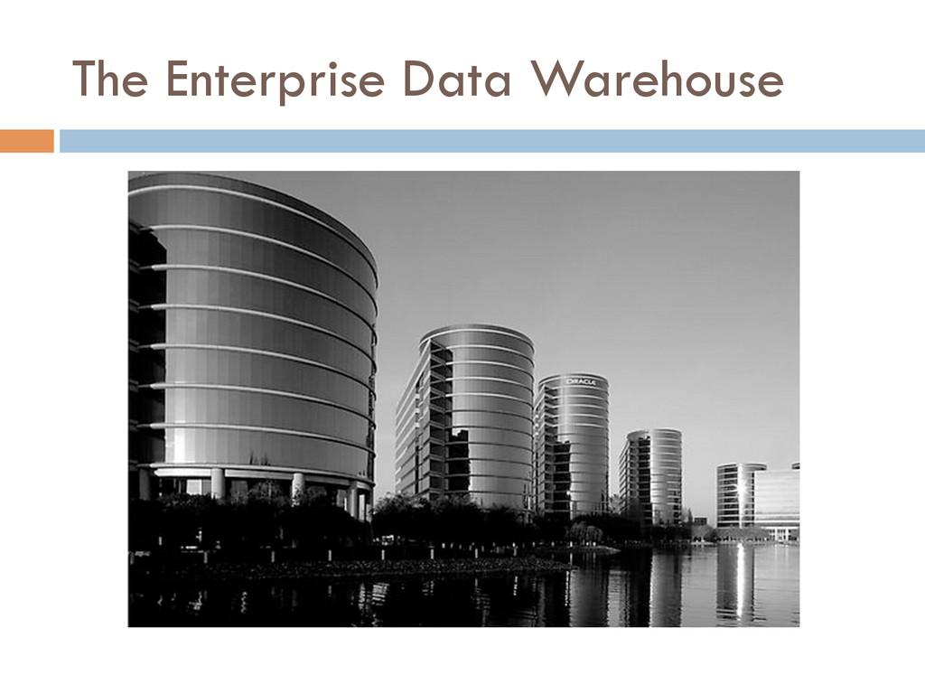 The Enterprise Data Warehouse