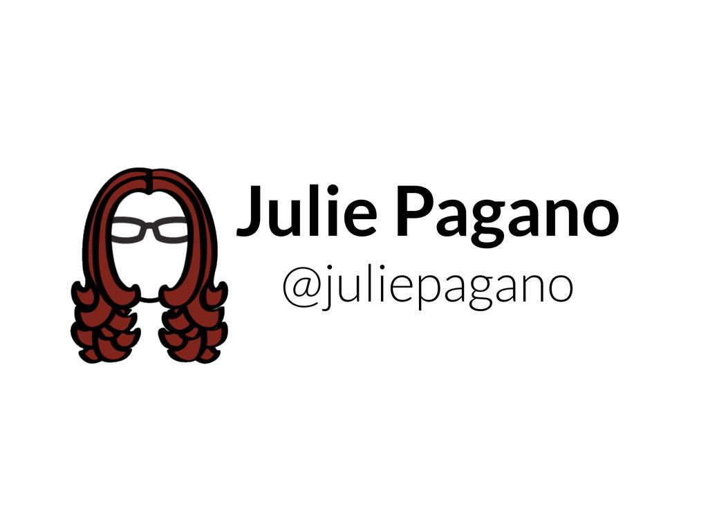 Julie Pagano @juliepagano