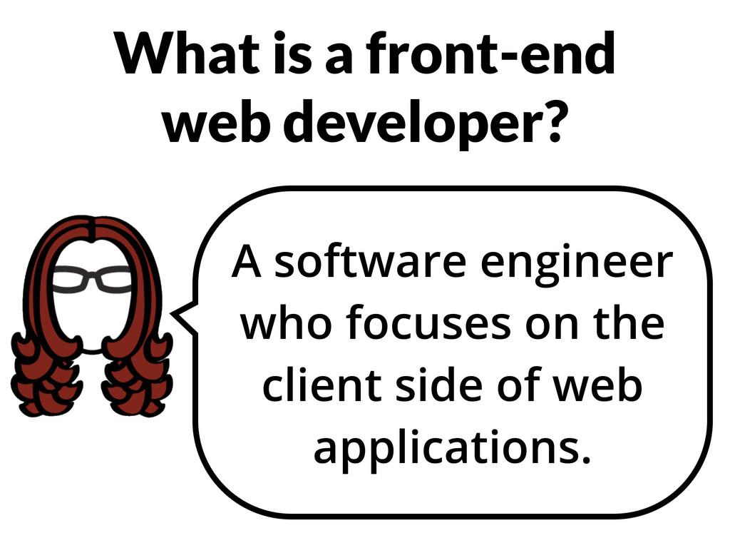 What is a front-end web developer? A software e...