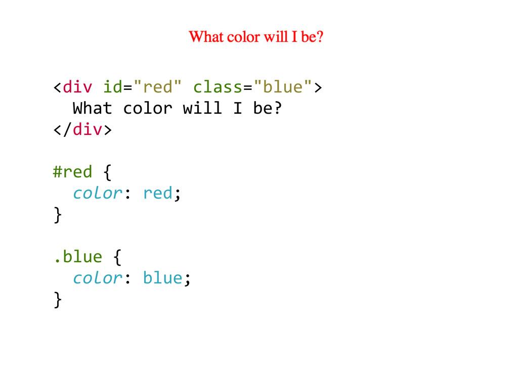 """<div id=""""red"""" class=""""blue"""">    W..."""
